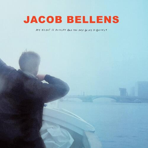 Jacob Bellens My Heart Is Hungry And The Days Go By So Quickly