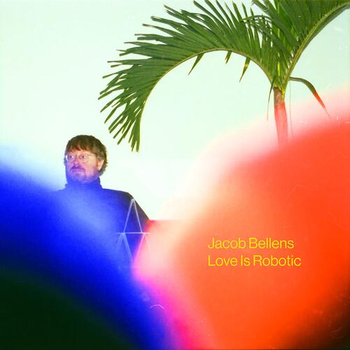 Jacob Bellens Love Is Robotic