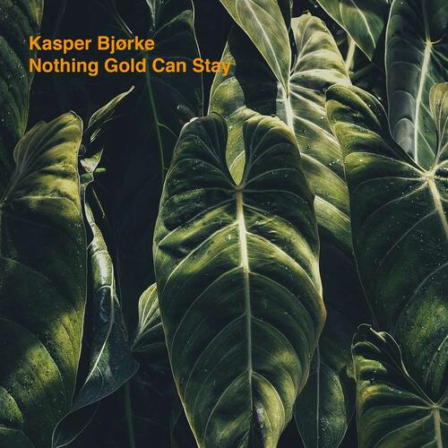 Kasper Bjørke - Nothing Gold Can Stay
