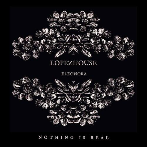 Nothing Is Real Lopezhouse